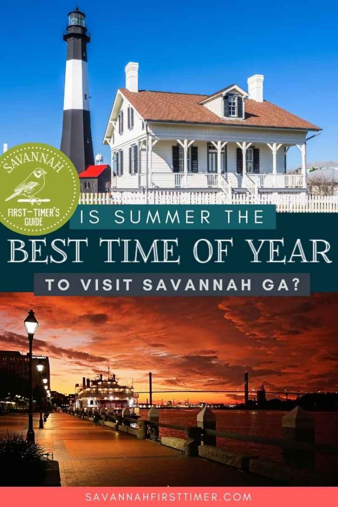 Pinnable image with text overlay reading Is Summer the Best Time of Year to Visit Savannah GA with photos of the Tybee lighthouse and River Street